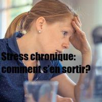 Stress chronique: comment s'en sortir?